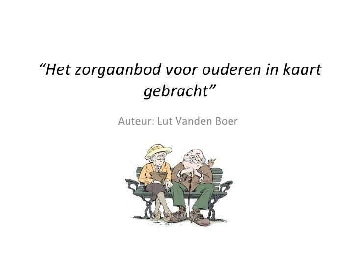 """"""" Het zorgaanbod voor ouderen in kaart gebracht"""" Auteur: Lut Vanden Boer"""