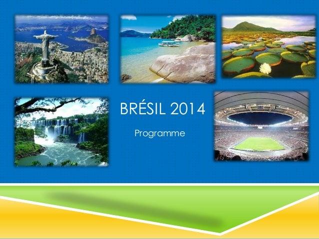 BRÉSIL 2014 Programme