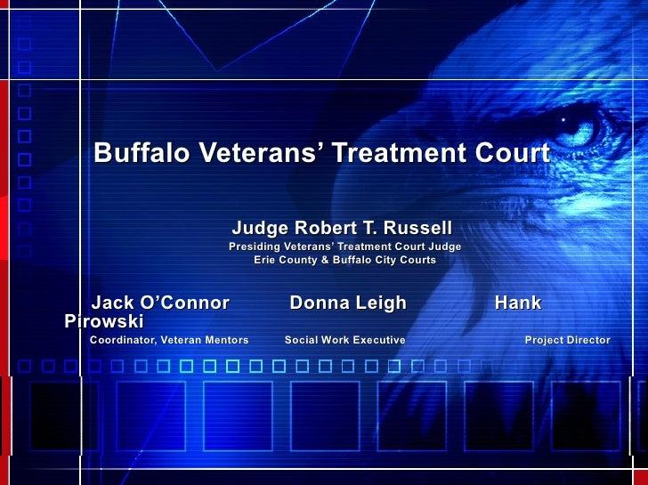 Buffalo Veterans' Treatment Court Judge Robert T. Russell   Presiding Veterans' Treatment Court Judge Erie County & Buffal...