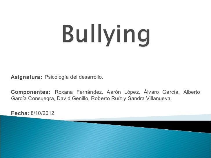 Asignatura: Psicología del desarrollo.Componentes: Roxana Fernández, Aarón López, Álvaro García, AlbertoGarcía Consuegra, ...