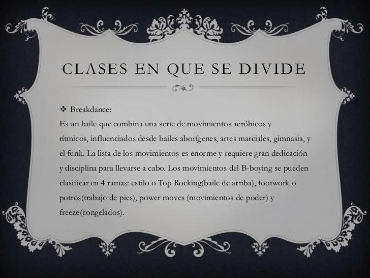 CLASES EN QUE SE DIVIDE Breakdance:Es un baile que combina una serie de movimientos aeróbicos yrítmicos, influenciados de...