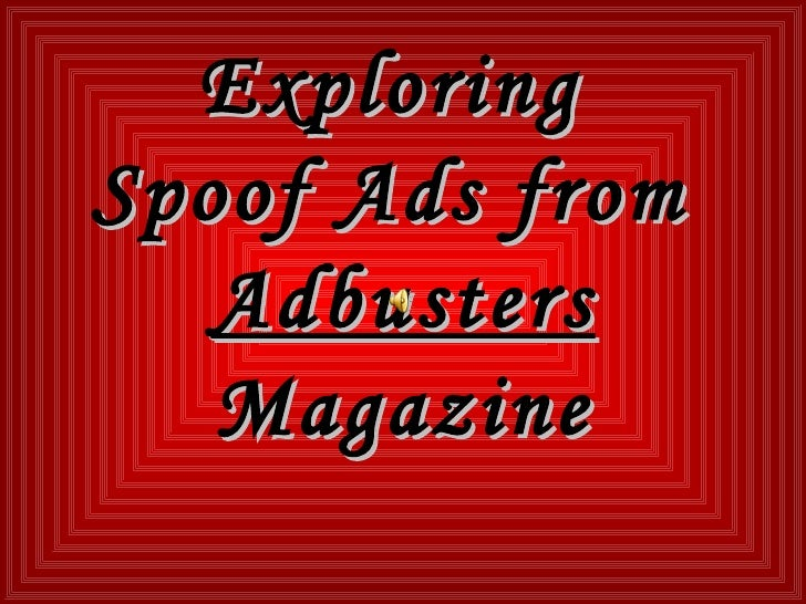 Exploring  Spoof Ads from  Adbusters  Magazine