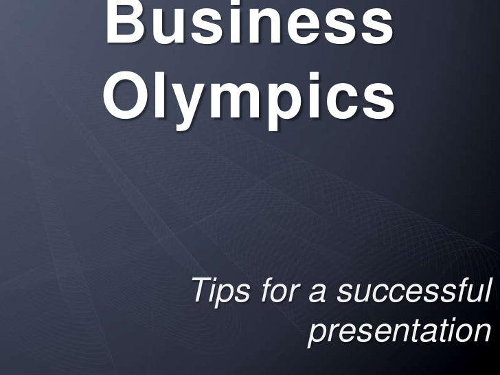 Business Olympics<br />Tips for a successful presentation<br />
