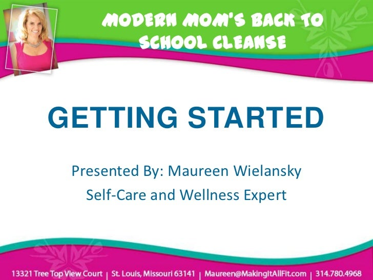 MODERN MOM'S BACK TO        SCHOOL CLEANSEGETTING STARTED Presented By: Maureen Wielansky   Self-Care and Wellness Expert