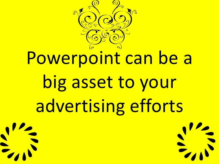 Powerpoint can be a big asset to your advertising efforts<br />