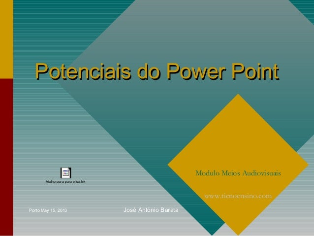 Potenciais do Power PointPotenciais do Power PointModulo Meios Audiovisuaiswww.ticnoensino.comPorto May 15, 2013 José Antó...