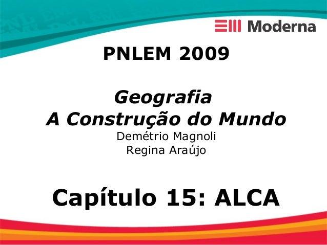 PNLEM 2009GeografiaA Construção do MundoDemétrio MagnoliRegina AraújoCapítulo 15: ALCA