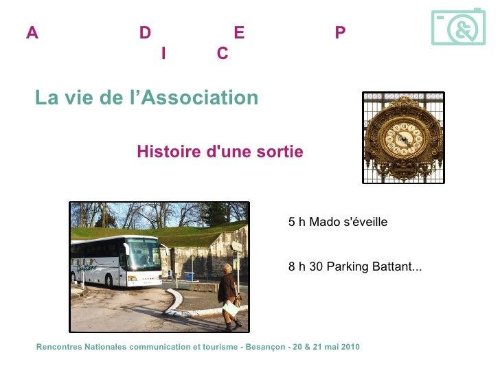 5 h Mado s'éveille 8 h 30 Parking Battant... Histoire d'une sortie La vie de l'Association A ssociation pour la  D écouver...