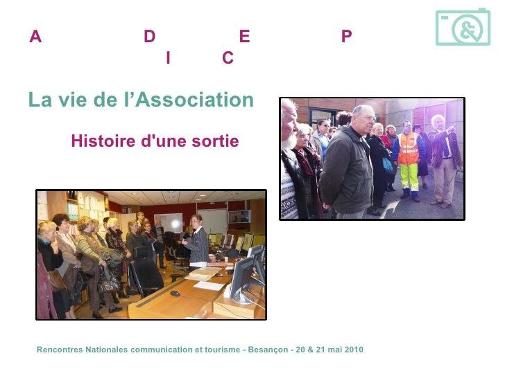 A ssociation pour la  D écouverte des   E ntreprises et du  P atrimoine  I ndustriel  C omtois La vie de l'Association His...