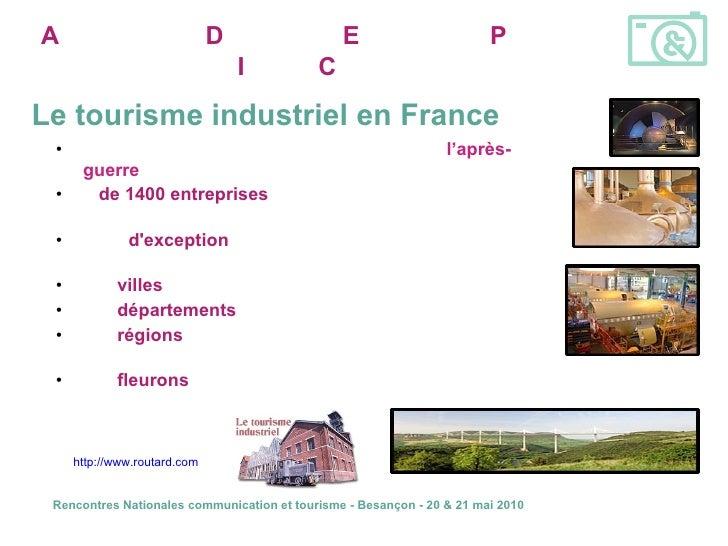 <ul><li>Le tourisme industriel en France est né dans  l'après-guerre </li></ul><ul><li>+  de 1400 entreprises  ouvrent leu...