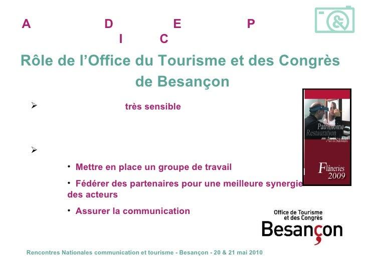 Rôle de l'Office du Tourisme et des Congrès  de Besançon <ul><li>Office du Tourisme  très sensible  au tourisme industriel...