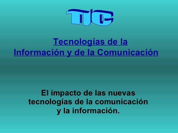Tecnologías de la Información y de la Comunicación   El impacto de las nuevas tecnologías de la comunicación y la informac...