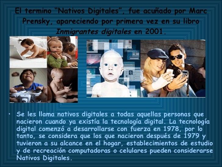 """El termino """"Nativos Digitales"""", fue acuñado por Marc Prensky, apareciendo por primera vez en su libro  Inmigrantes digital..."""