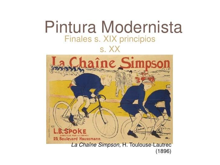 Pintura Modernista <br />Finales s. XIX principios s. XX<br />La Chaîne Simpson, H. Toulouse-Lautrec (1896)<br />
