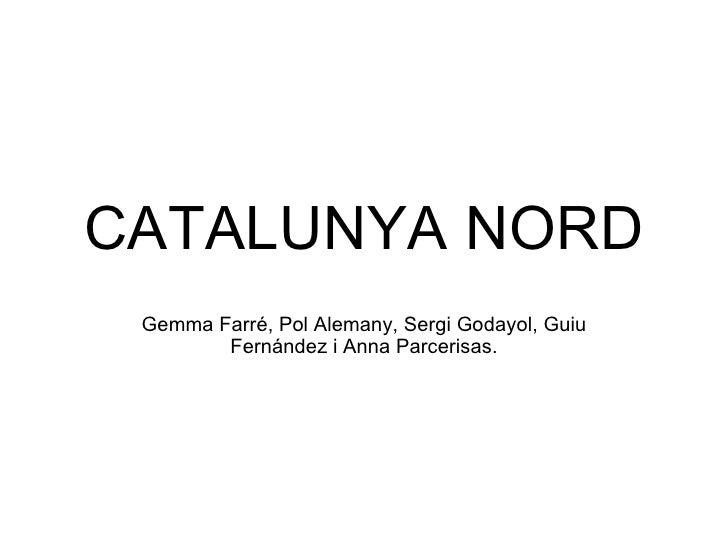 CATALUNYA NORD Gemma Farré, Pol Alemany, Sergi Godayol, Guiu Fernández i Anna Parcerisas.