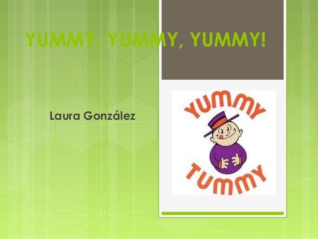 YUMMY, YUMMY, YUMMY!  Laura González