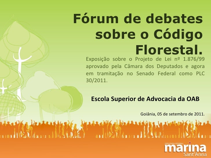 Fórum de debates sobre o Código Florestal. Exposição sobre o Projeto de Lei nº 1.876/99 aprovado pela Câmara dos Deputados...
