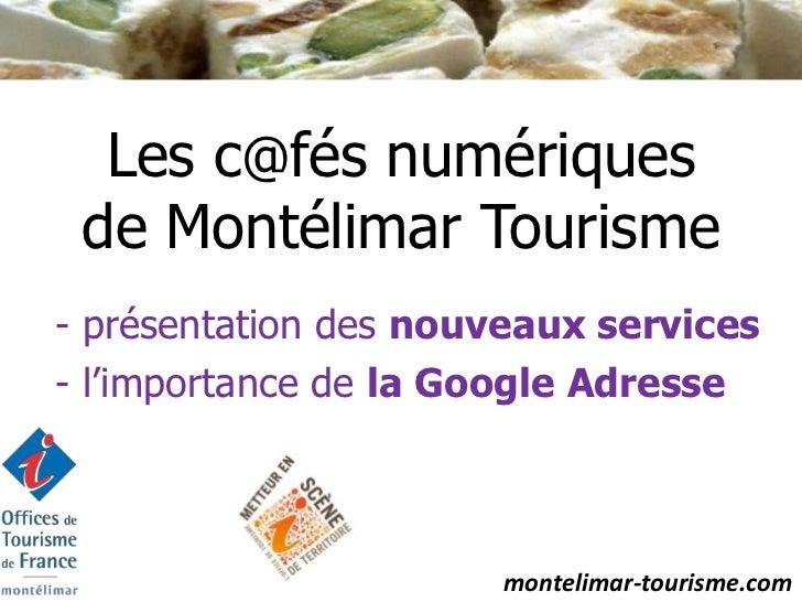 Les c@fés numériques de Montélimar Tourisme- présentation des nouveaux services- l'importance de la Google Adresse        ...
