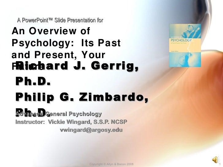 Richard J. Gerrig, Ph.D. Philip G. Zimbardo, Ph.D. Advanced General Psychology Instructor:  Vickie Wingard, S.S.P. NCSP [e...