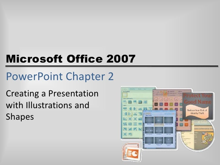 PowerPoint Chapter 2<br />Creating a Presentation with Illustrations and Shapes<br />