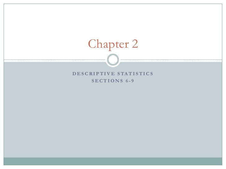 Chapter 2D E S C R I P T I V E S TA T I S T I C S         SECTIONS 6-9