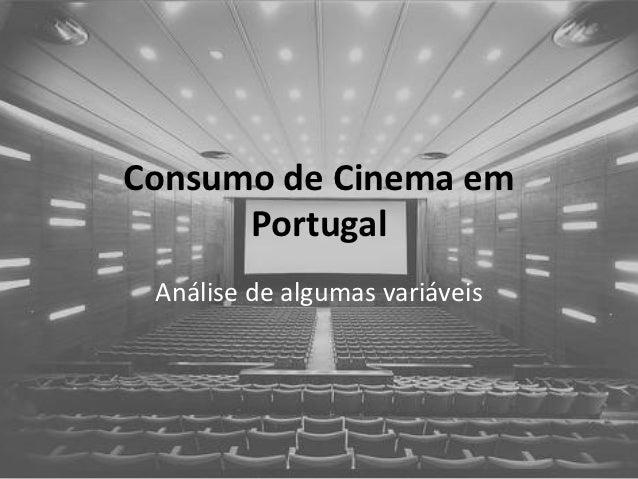 Consumo de Cinema em      Portugal Análise de algumas variáveis