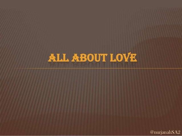 ALL ABOUT LOVE  @nurjanahSA2