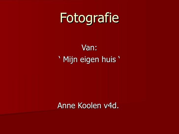 Fotografie Van: ' Mijn eigen huis ' Anne Koolen v4d.