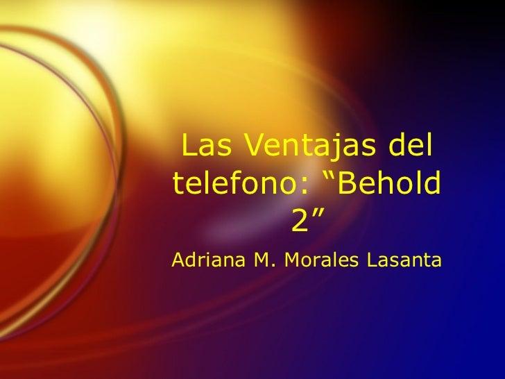 Las Ventajas del telefono Behold 2