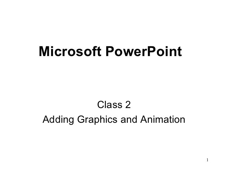 Microsoft PowerPoint  Class 2 Adding Graphics and Animation