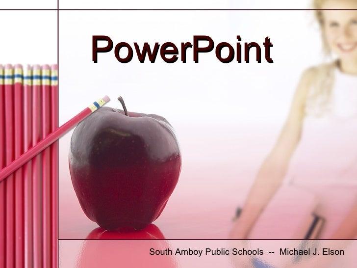 PowerPoint South Amboy Public Schools  --  Michael J. Elson