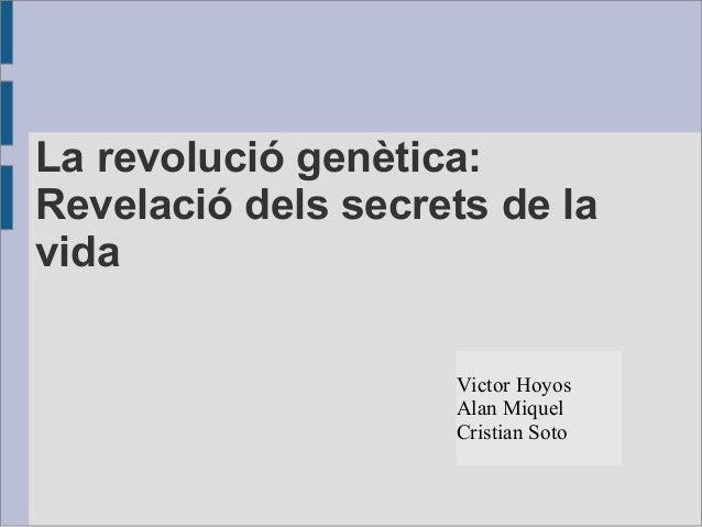 La revolució genètica:Revelació dels secrets de lavidaVictor HoyosAlan MiquelCristian Soto