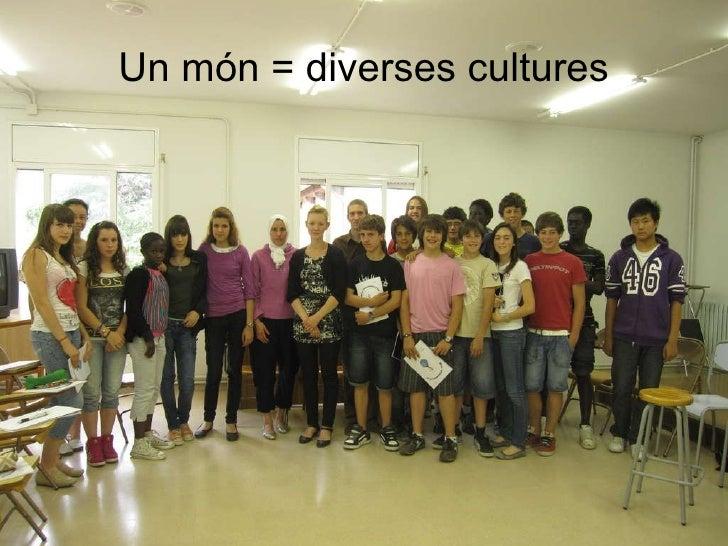 Un món = diverses cultures