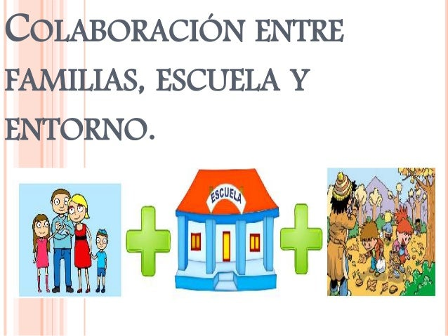COLABORACIÓN ENTRE FAMILIAS, ESCUELA Y ENTORNO.