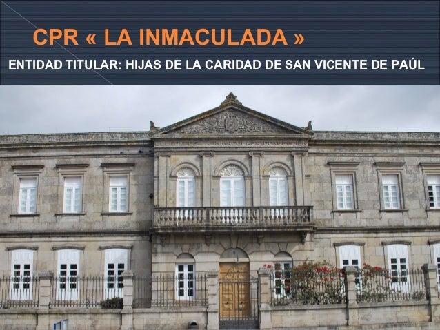 CPR « LA INMACULADA » ENTIDAD TITULAR: HIJAS DE LA CARIDAD DE SAN VICENTE DE PAÚL