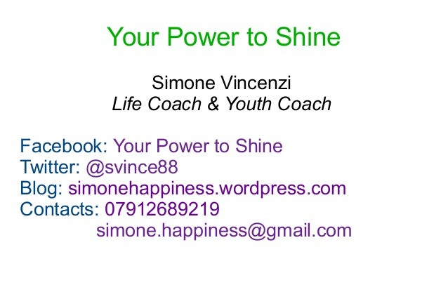 Your Power to Shine              Simone Vincenzi         Life Coach & Youth CoachFacebook: Your Power to ShineTwitter: @sv...