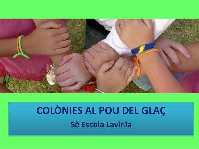 COLÒNIES AL POU DEL GLAÇ 5è Escola Lavínia