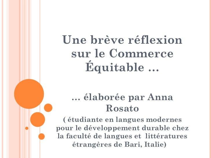 Une brève réflexion sur le Commerce Équitable … …  élaborée par Anna Rosato ( étudiante en langues modernes pour le dévelo...