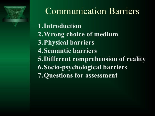 Communication Barriers1.Introduction2.Wrong choice of medium3.Physical barriers4.Semantic barriers5.Different comprehensio...