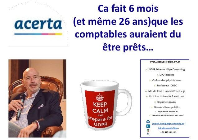 Prof. Jacques Folon, Ph.D. GDPR Director Edge Consulting DPO externe Co-founder gdprfolder.eu Professeur ICHEC Me. de Conf...