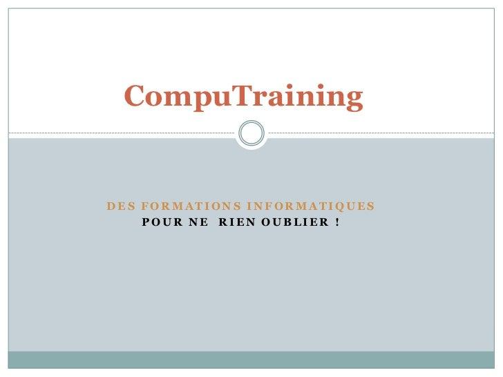 CompuTrainingDES FORMATIONS INFORMATIQUES    POUR NE RIEN OUBLIER !