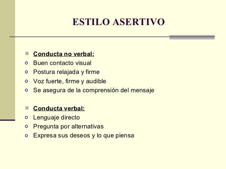 ESTILO ASERTIVO <ul><li>Conducta no verbal: </li></ul><ul><li>Buen contacto visual </li></ul><ul><li>Postura relajada y fi...