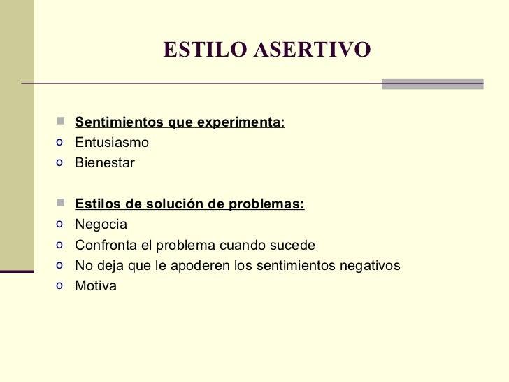 ESTILO ASERTIVO <ul><li>Sentimientos que experimenta: </li></ul><ul><li>Entusiasmo </li></ul><ul><li>Bienestar </li></ul><...