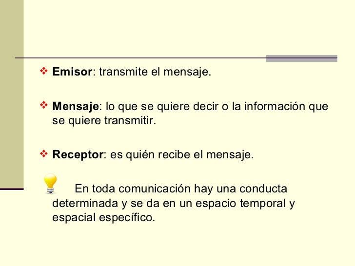 <ul><li>Emisor : transmite el mensaje. </li></ul><ul><li>Mensaje : lo que se quiere decir o la información que se quiere t...