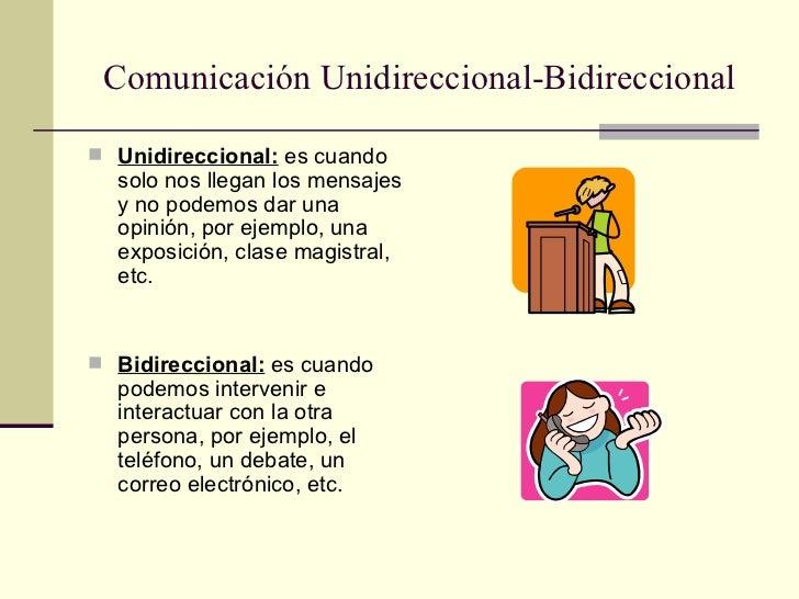 Comunicación Unidireccional-Bidireccional <ul><li>Unidireccional:  es cuando solo nos llegan los mensajes y no podemos dar...