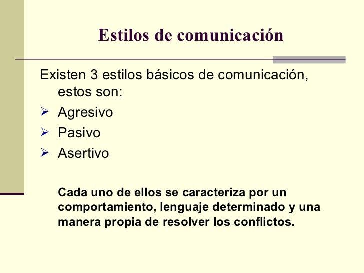 Estilos de comunicación <ul><li>Existen 3 estilos básicos de comunicación, estos son: </li></ul><ul><li>Agresivo </li></ul...