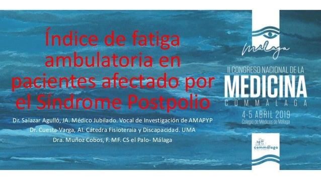 Índice de fatiga ambulatoria en pacientes afectado por el Síndrome Postpolio Dr. Salazar Agulló, JA. Médico Jubilado. Voca...