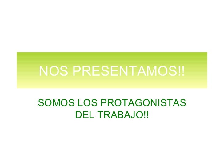 NOS PRESENTAMOS!! SOMOS LOS PROTAGONISTAS DEL TRABAJO!!