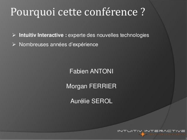 3 Pourquoi cette conférence ?  Intuitiv Interactive : experte des nouvelles technologies  Nombreuses années d'expérience...
