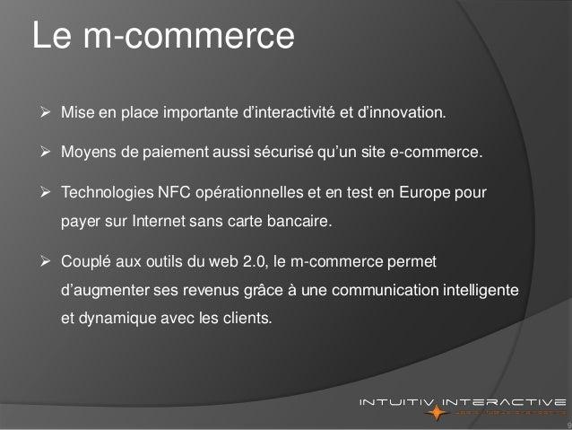 9  Mise en place importante d'interactivité et d'innovation.  Moyens de paiement aussi sécurisé qu'un site e-commerce. ...